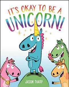 It s Okay to Be a Unicorn