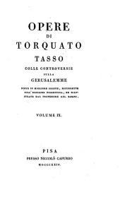 Opere di Torquato Tasso colle controversie sulla Gerusalemme poste in migliore ordine, ricorrette sull'edizione fiorentina, ed. illustrate dal professore Gio. Rosini: Volume 9