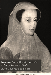 Notes on the Authentic Portraits of Mary, Queen of Scots: Based on Researches of the Late Sir George Scharf, K.C.B.