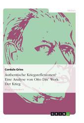 Authentische Kriegsreflexionen? Eine Analyse von Otto Dix' Werk: Der Krieg