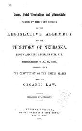 Laws, Joint Resolutions and Memorials, Passed at the Sixth Session of the Legislative Assembly of the Territory of Nebraska: Begun and Held at Omaha City, N.T., December 5, A. D. 1859. Together with the Constitution of the United States and the Organic Law. Published by Authority
