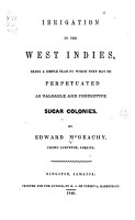 Irrigation in the West Indies  Being a Simple Plan by which They May be Perpetuated as Valuable and Productive Sugar Colonies PDF