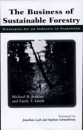 The Business of Sustainable Forestry: Strategies For An Industry In Transition