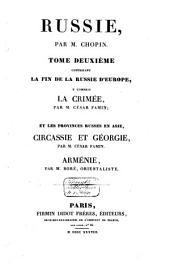 Russie: Contenant la fin de la Russie d'Europe y compris la Crimée par César Famin (p. 385-673); et les provinces russes en Asie, Circassie et Géorgie par César Famin (32, 48 p.; Arménie par [Eug.] Boré (144 p.)