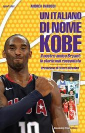 Un italiano di nome Kobe: Il nostro amico Bryant: la storia mai raccontata