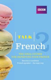 Talk French 2 Enhanced eBook (with audio) - Learn French with BBC Active: The bestselling way to improve your French