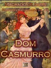 Dom Casmurro [Ilustrado, Notas, Índice Ativo, Com Biografia, Críticas, Análises, Resumo e Estudos] - Romances Machadianos Vol. VIII: Romance