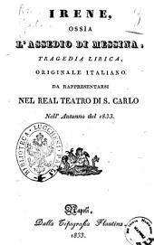 Irene, ossia L'assedio di Messina tragedia lirica, originale italiano [musica del sig. Giovanni Pacini]