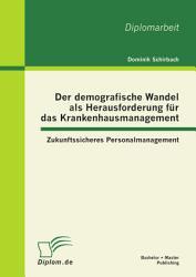 Der Demografische Wandel Als Herausforderung F R Das Krankenhausmanagement Zukunftssicheres Personalmanagement