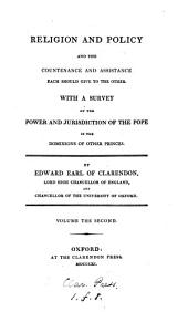 Religion and policy and the countenance and assistance each should give the other, with a survey of the power and jurisdiction of the pope: Volume 2