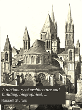 A Dictionary of Architecture and Building: Volume 1