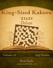 King-Sized Kakuro 21x21 Deluxe - Volume 10 - 249 Logic Puzzles