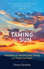 Taming the Sun: Innovations to Harness Solar Energy and Power the Planet