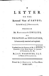 Schreiben an den Herrn Vicar in Savoyen. A Letter to the Reverend Vicar of Savoy: to be left at J. J. Rousseau's. Wherein Mr. Rousseau's Emilius, or Treatise on education, is humourously examined and exploded. Translated ... by J. A. F. Warnecke