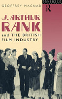 J  Arthur Rank and the British Film Industry PDF