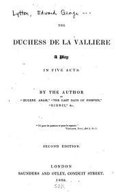 The Duchess de la Vallière: A Play in Five Acts