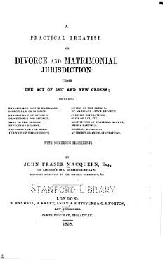 A Practical Treatise on Divorce and Matrimonial Jurisdiction Under the Act of 1857 and New Orders     PDF