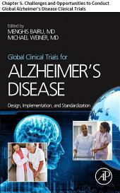 Global Clinical Trials for Alzheimer's Disease: Chapter 5. Challenges and Opportunities to Conduct Global Alzheimer's Disease Clinical Trials
