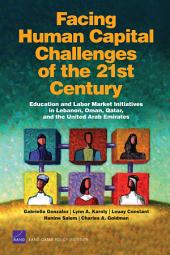 Facing Human Capital Challenges of the 21st Century: Education and Labor Market Initiatives in Lebanon, Oman, Qatar, and the United Arab Emirates