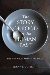 The Story of Food in the Human Past PDF