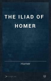 The Iliad of Homer: Volumes 1-2