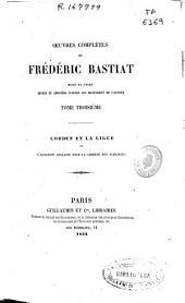 Oeuvres complètes de Frédéric Bastiat: mises en ordre, revues et annotées d'aprés les manuscrits de l'auteur. Cobden et la Ligue ou L'agitation anglaise pour la liberté des échanges, Volume3