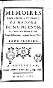 Mémoires Pour Servir A L'Histoire De Madame De Maintenon, Et A Celle Du Siecle Passé: Volume1