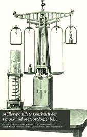 Müller-Pouillets Lehrbuch der Physik und Meteorologie: bd. [1.-2. buch] Mekanik und Akustik, von L. Pfaundler.-2.bd. [3. buch] Die Lehre von der strahlenden energie (optik) von O. Lummer.- 3.bd. (4. buch) Wärmelehre, chemische Physik, Thermo dynamik und Meteorologie, von L. Pfaundler.-4.bd. (5. buch) Magnetismus und Elektrizität, von W. Kaufmann