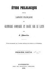 Étude philologique de la langue française; ou, Grammaire comparée et basée sur le latin ...: Volume1