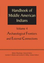 Handbook of Middle American Indians, Volume 4: Archaeological Frontiers and External Connections