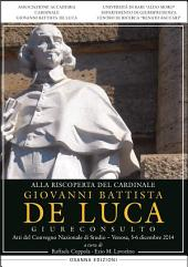 Alla riscoperta del Cardinale Giovanni Battista De Luca: Atti del Convegno Nazionale di Studio (Venosa, 5-6 dicembre 2014)