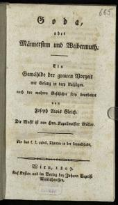Goda, oder Männersinn und Weibermuth: ein Gemählde der grauen Vorzeit mit Gesang in drey Aufzügen : für das k. k. privil. Theater in der Leopoldstadt