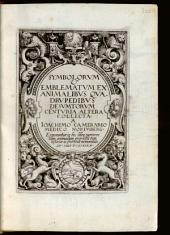 Symbolorum & emblematum ... centuria ...: ... ex animalibus quadrupedibus desumtorum centuria altera. 2