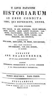 Historiarum ab urbe condita libri, qui supersunt, omnes: cum notis integris Laur. Vallae, M. Ant. Sabellici, Beati Rhenani, Sigism. Gelenii, Henr. Loriti Glareani, Car. Sigonii, Fulvii Ursini, Franc. Sanctii, J. Fr. Gronovii, Tan. Fabri, Henr. Valesii, Jac. Perizonii, Jac. Gronovii : excerptis Petr. Nanii, Justi Lipsii, Fr. Modii, Jani Gruteri ; nec non ineditis Jani Gebhardi, Car. And. Dukeri, et aliorum, Volume 2, Issue 1