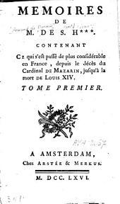 Mémoires de M. de S. H***, contenant ce qui s'est passé de plus considérable en France depuis le décès du cardinal de Mazarin jusqu'à la mort de Louis XIV: Volume1