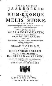 Hollandse Jaar-Boeken, of Rijm-Kronijk, ... behelsende de Geschiedenissen des Lands, onder de Princen van het eerste Huis, tot ... 1305 ... Nevens verscheide egte Bylagen, betreffende de ware toestand der geschillen tusschen Graaf Floris de V. en de Hollandse Edelen ... Alles ... opgehelderd door C. van Alkemade