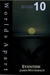 Worlds Apart Book 10: Eventide