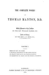 The Complete Works of Thomas Manton, D.D.: With a Memoir of the Author, Volume 1