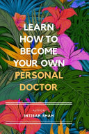 Learn How to Become Your Own Personal Doctor