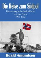 Die Reise zum S  dpol     Die norwegische S  dpolfahrt mit der Fram 1910   1912 PDF