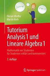 Tutorium Analysis 1 und Lineare Algebra 1: Mathematik von Studenten für Studenten erklärt und kommentiert, Ausgabe 3