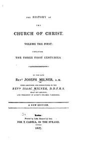 The History of the Church of Christ: Edited on the Plan and in Part from the Mss. of the Late Rev. Joseph Milner, Volume 1