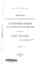 Bijdrage tot beantwoording van de gewichtige tijdvraag: Is de tegenwoordige organisatie van de Nederlandsche Hervormde Kerk in strijd met Gods Woord?