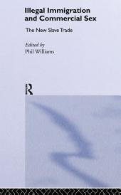 Illegal Immigration and Commercial Sex: The New Slave Trade