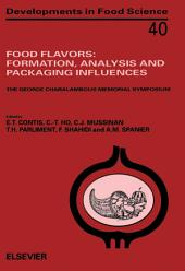 Food Flavors: Formation, Analysis and Packaging Influences: Formation, Analysis and Packaging Influences