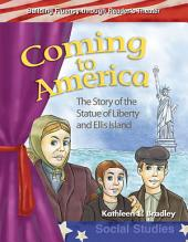 Coming to America: The Story of the Statue of Liberty and Ellis Island