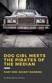 Secret Bombing: Dog Girls Meets the Pirates of the Median