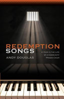 Redemption Songs  A Year in the Life of a Community Prison Choir PDF