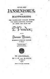 Over het Jansenismus: ter Beantwoording der zoogenaamde Minzame Brieven van eenen schrijver, schuilende onder den naam van P. Vindex, Volume 1