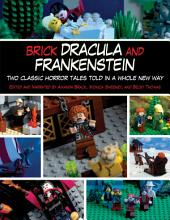 Brick Dracula and Frankenstein: Two Classic Horror Tales Told in a Whole New Way